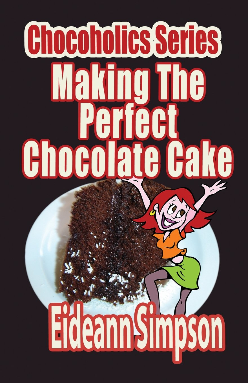 Download Chocoholics Series - Making The Perfect Chocolate Cake (Volume 4) pdf