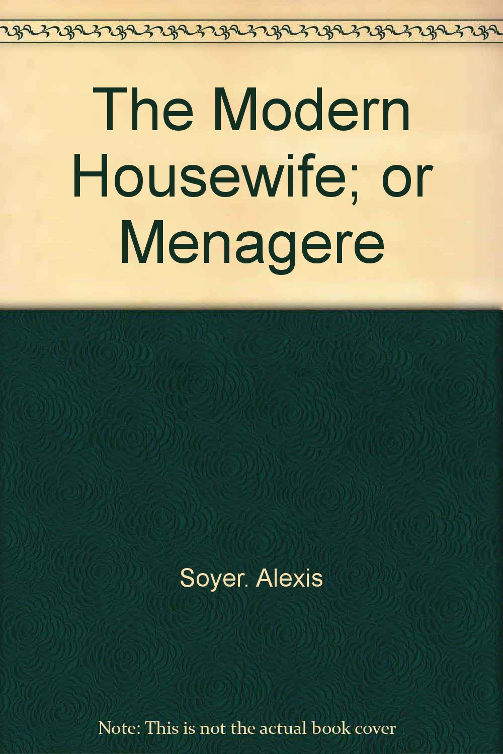 The Modern Housewife or, Ménagère