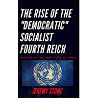 History of the Deep State Volume 3: The Rise of the Democratic Socialist Fourth Reich