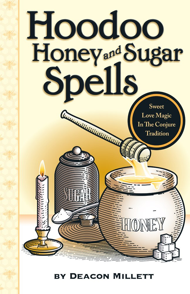 Hoodoo Honey And Sugar Spells Sweet Love Magic In The Conjure Tradition Deacon Millett Tony Link Charlie Wylie 9780971961241 Amazon Com Books