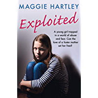Exploited: The heartbreaking true story of a teenage girl trapped in a world of abuse and violence (A Maggie Hartley Foster Carer Story)
