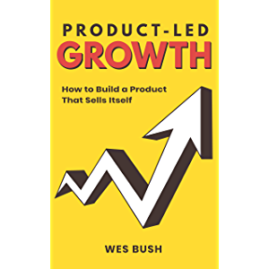 Product-Led Growth: How to Build a Product That Sells Itself