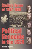 Stalin's Terror of 1937-1938: Political Genocide in the USSR