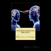 parapsychologie biblique: occultisme (French Edition)