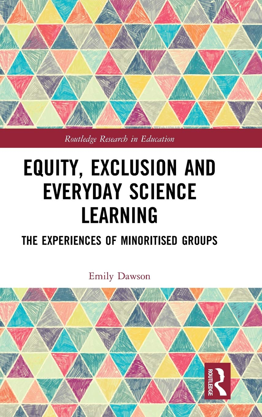 Equity, Exclusion and Everyday Science Learning: The Experiences of Minoritised Groups (Routledge Research in Education) by Routledge