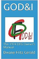 GOD&I: The 1974 DFG Owner's Manual (God and I) Kindle Edition