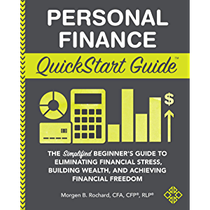 Personal Finance QuickStart Guide: The Simplified Beginner's Guide to Eliminating Financial Stress, Building Wealth, and…