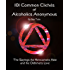 101 Common Cliche's of Alcoholics Anonymous: The Sayings the Newcomers Hate and the Old-timers Love