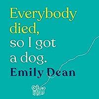 Everybody Died, So I Got a Dog