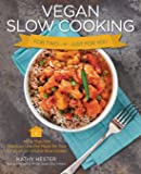 Vegan Slow Cooking for Two or Just for You: More than 100 Delicious One-Pot Meals for Your Slow Cooker