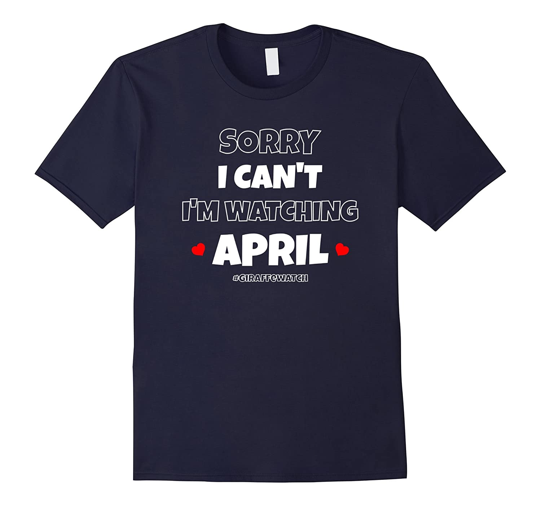 April The Giraffe T Shirt Sorry I Can't I'm Watching April-TH
