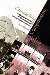 Conceding Composition: A Crooked History of Composition's Institutional Fortunes Paperback
