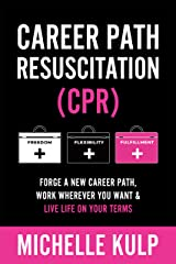 Career Path Resuscitation: Forge A New Career Path, Work Wherever You Want & Live Life On Your Terms (English Edition) eBook Kindle