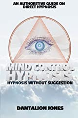 Mind Control Hypnosis - Hypnosis Without Suggestion Paperback