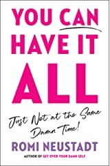 You Can Have It All, Just Not at the Same Damn Time Hardcover