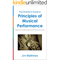 Principles of Musical Performance: Improve your ensemble and get the performance results you want (The Director's Guide… book cover