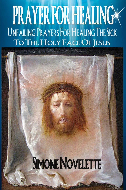 Prayer For Healing: Unfailing Prayers For Healing The Sick