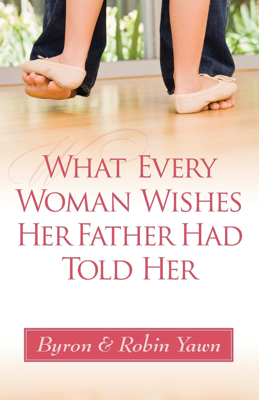 Download What Every Woman Wishes Her Father Had Told Her PDF