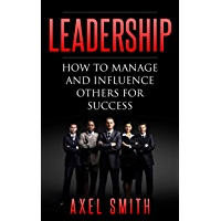 Leadership: How to Manage and Influence Others for Success (English Edition)