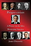 Progressivism: A Primer on the Idea Destroying America (English Edition)