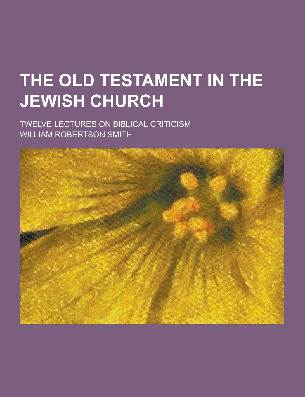 Download The Old Testament in the Jewish Church; Twelve Lectures on Biblical Criticism ebook