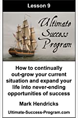 How To Continually Out-Grow Your Current Situation And Expand Your Life Into Never-Ending Opportunities Of Success (Ultimate Success Program Book 9) Kindle Edition