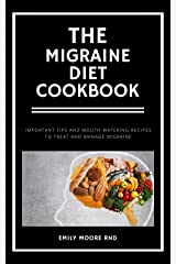 THE MIGRAINE DIET COOKBOOK: Important tips and mouth watering recipes to treat and manage migraine Kindle Edition