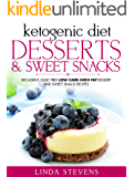 Ketogenic Diet: Desserts and Sweet Snacks: Decadent, Guilt Free Low Carb High Fat Dessert and Sweet Snack Recipes