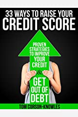 33 Ways To Raise Your Credit Score: Proven Strategies To Improve Your Credit and Get Out of Debt Kindle Edition