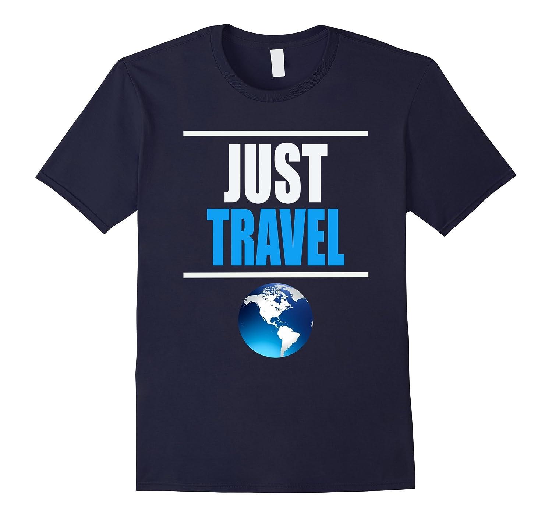 JUST TRAVEL T Shirt -Vacation Shirt - Traveling Shirt-TD
