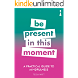A Practical Guide to Mindfulness: Be Present in this Moment (Practical Guide Series)