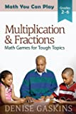 Multiplication & Fractions: Math Games for Tough Topics (Math You Can Play) (Volume 3)