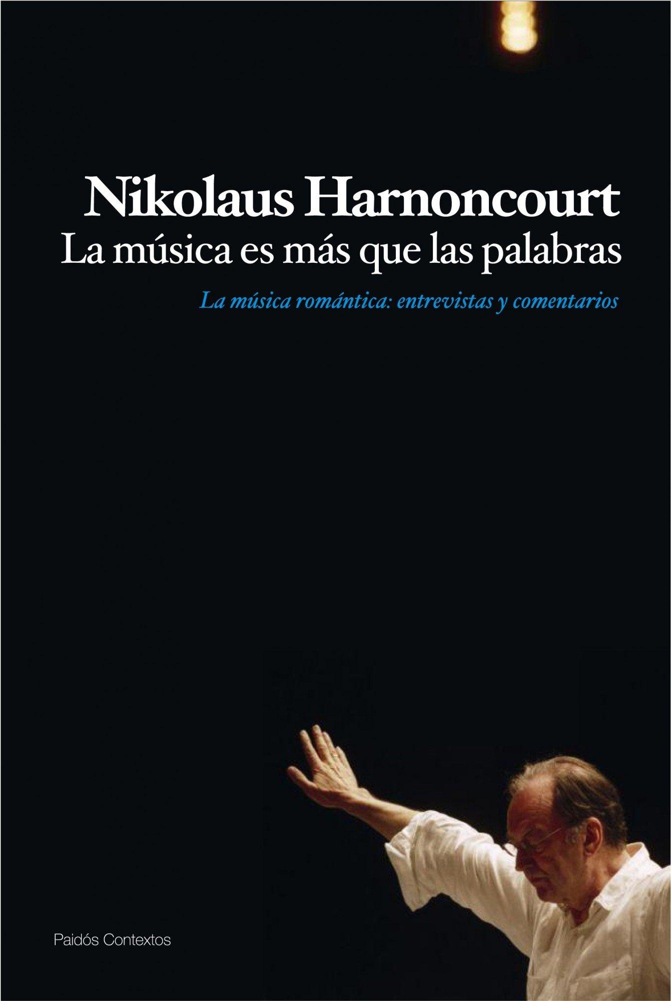 La música es más que las palabras: La música romántica. entrevistas y comentarios Contextos: Amazon.es: Nikolaus Harnoncourt, Isidro Arias Pérez: Libros