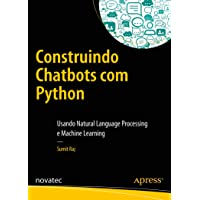 Construindo Chatbots com Python: Usando Natural Language Processing e Machine Learning