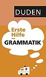 Duden - Erste Hilfe Grammatik: Die wichtigsten Regeln einfach und anschaulich erklärt (Duden Sprachwissen)