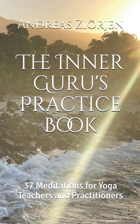 The Inner Gurus Practice Book: 37 Meditations for Yoga ...