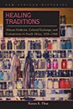 Healing Traditions: African Medicine, Cultural Exchange, and Competition in South Africa, 1820-1948 (New African Histories)