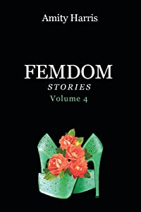 Amity Harris Femdom Stories Volume 4