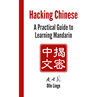 Hacking Chinese: A Practical Guide to Learning Mandarin (English Edition)