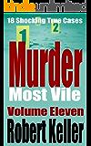 Murder Most Vile Volume 11: 18 Shocking True Crime Murder Cases (True Crime Murder Books)