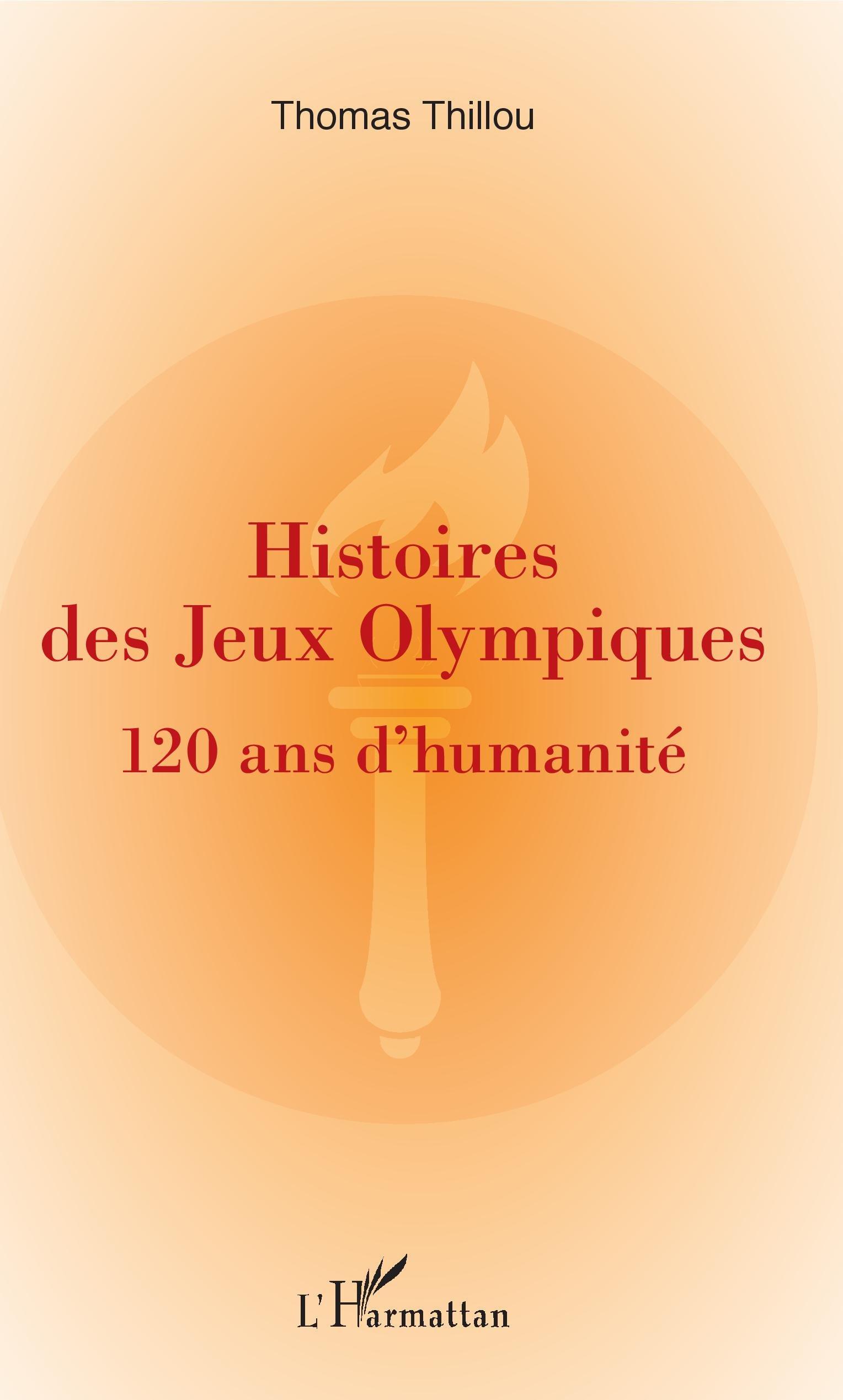 Amazon.fr - Histoires de Jeux Olympiques : 120 ans d'humanité - Thomas  Thillou - Livres