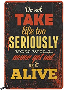 Swono Quotes Tin Signs,Do Not Take Life Too Seriously You Will Never Get Out of It Alive Vintage Metal Tin Sign for Men Women,Wall Decor for Bars,Restaurants,Cafes Pubs,12x8 Inch