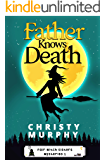 Father Knows Death: A Paranormal Cozy Mystery (Fair Witch Sisters Mysteries Book 1)