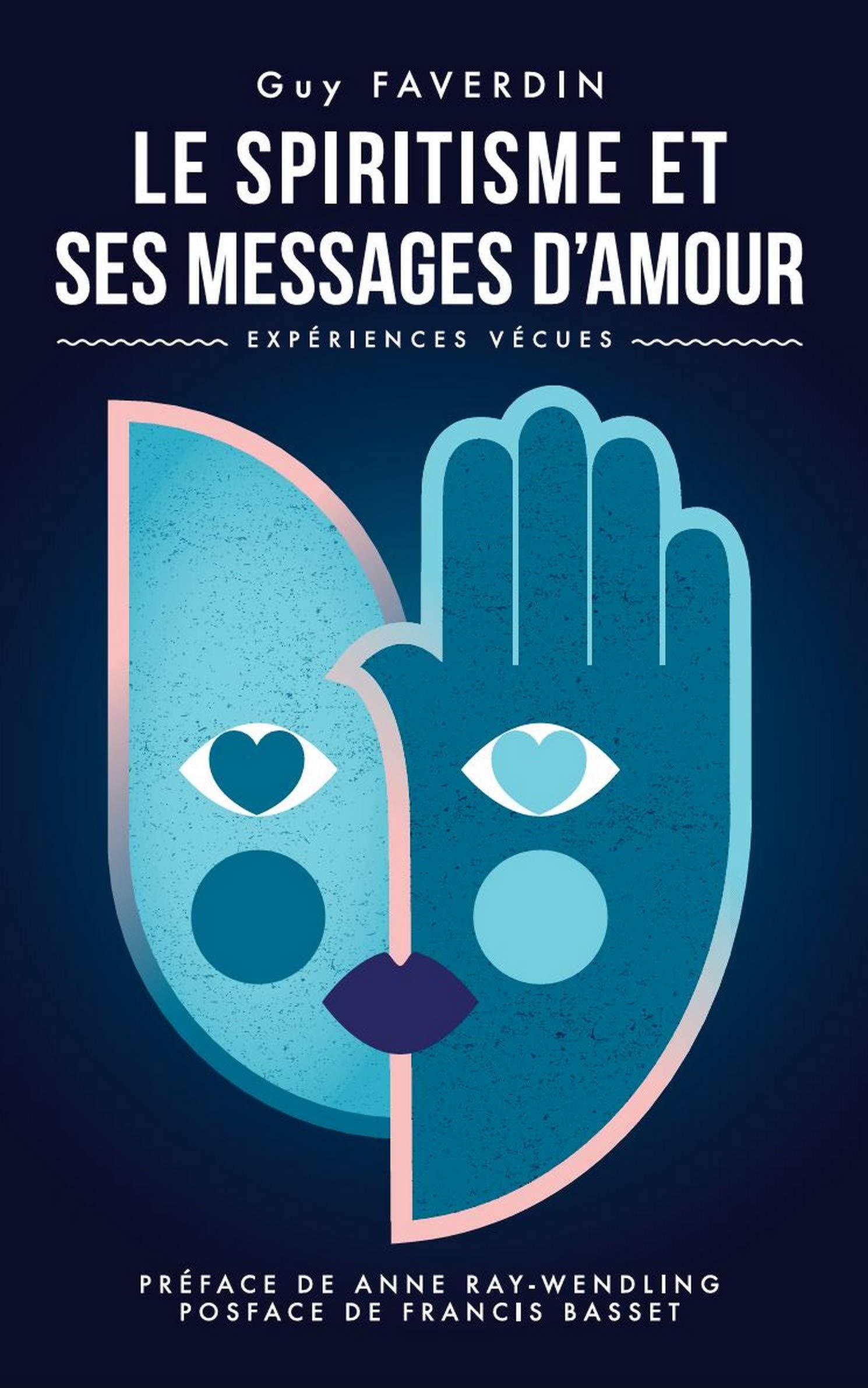 Le spiritisme et ses messages d'amour: Expériences vécues por Guy Faverdin