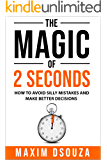The Magic of 2 Seconds: Make Better Decisions, Avoid Silly Mistakes and Become Self Aware