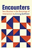 Encounters; Two Studies in the Sociology of Interaction