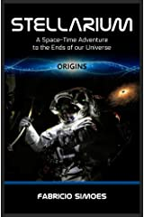 Stellarium (Origins): A Space-Time Adventure to the Ends of our Universe (English Edition) eBook Kindle