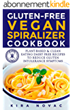 Gluten-Free Vegan: Spiralizer Cookbook: Plant-Based & Clean Eating Dairy Free Recipes to Reduce Gluten Intolerance Symptoms (Gluten Free Diet Cookbook, Gluten Intolerance Book 5) (English Edition)