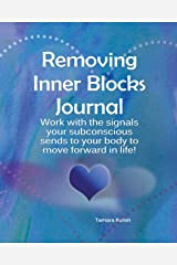 Removing Inner Blocks Journal: Work with the signals your subconscious sends to your body to move forward in life! Paperback