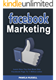 Facebook Marketing: Learn how you can grow any Facebook page to 1 million likes in the first 6 months (Facebook Advertising, social media, facebook marketing)